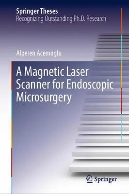 A Magnetic Laser Scanner for Endoscopic Microsurgery - Springer Theses (Hardback)
