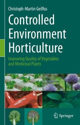 Controlled Environment Horticulture: Improving Quality of Vegetables and Medicinal Plants (Hardback)