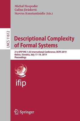 Descriptional Complexity of Formal Systems: 21st IFIP WG 1.02 International Conference, DCFS 2019, Kosice, Slovakia, July 17-19, 2019, Proceedings - Lecture Notes in Computer Science 11612 (Paperback)