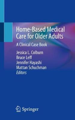 Home-Based Medical Care for Older Adults: A Clinical Case Book (Paperback)