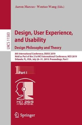 Design, User Experience, and Usability. Design Philosophy and Theory: 8th International Conference, DUXU 2019, Held as Part of the 21st HCI International Conference, HCII 2019, Orlando, FL, USA, July 26-31, 2019, Proceedings, Part I - Lecture Notes in Computer Science 11583 (Paperback)