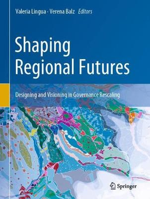 Shaping Regional Futures: Designing and Visioning in Governance Rescaling (Hardback)