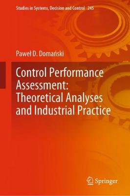 Control Performance Assessment: Theoretical Analyses and Industrial Practice - Studies in Systems, Decision and Control 245 (Hardback)