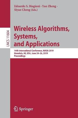 Wireless Algorithms, Systems, and Applications: 14th International Conference, WASA 2019, Honolulu, HI, USA, June 24-26, 2019, Proceedings - Theoretical Computer Science and General Issues 11604 (Paperback)