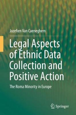 Legal Aspects of Ethnic Data Collection and Positive Action: The Roma Minority in Europe (Hardback)