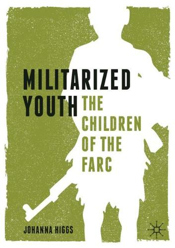 Militarized Youth: The Children of the FARC (Paperback)