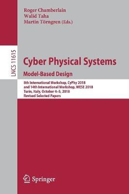 Cyber Physical Systems. Model-Based Design: 8th International Workshop, CyPhy 2018, and 14th International Workshop, WESE 2018, Turin, Italy, October 4-5, 2018, Revised Selected Papers - Information Systems and Applications, incl. Internet/Web, and HCI 11615 (Paperback)