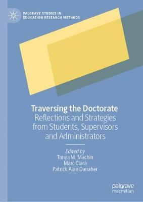 Traversing the Doctorate: Reflections and Strategies from Students, Supervisors and Administrators - Palgrave Studies in Education Research Methods (Hardback)