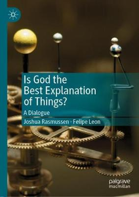 Is God the Best Explanation of Things?: A Dialogue (Hardback)