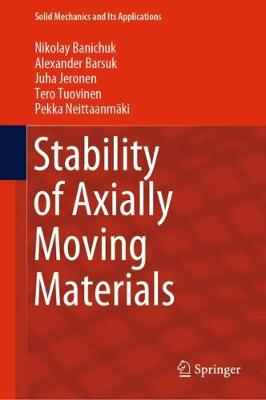 Stability of Axially Moving Materials - Solid Mechanics and Its Applications 259 (Hardback)