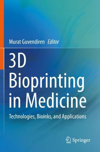 3D Bioprinting in Medicine: Technologies, Bioinks, and Applications (Paperback)
