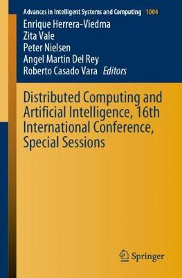 Distributed Computing and Artificial Intelligence, 16th International Conference, Special Sessions - Advances in Intelligent Systems and Computing 1004 (Paperback)