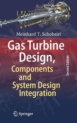 Gas Turbine Design, Components and System Design Integration: Second Revised and Enhanced Edition (Hardback)