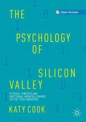 The Psychology of Silicon Valley: Ethical Threats and Emotional Unintelligence in the Tech Industry (Paperback)