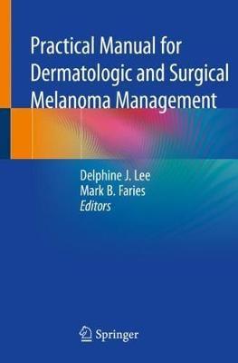 Practical Manual for Dermatologic and Surgical Melanoma Management (Paperback)