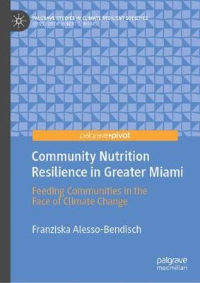 Community Nutrition Resilience in Greater Miami: Feeding Communities in the Face of Climate Change - Palgrave Studies in Climate Resilient Societies (Hardback)