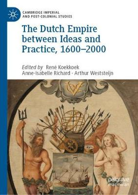 The Dutch Empire between Ideas and Practice, 1600-2000 - Cambridge Imperial and Post-Colonial Studies Series (Hardback)