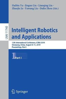 Intelligent Robotics and Applications: 12th International Conference, ICIRA 2019, Shenyang, China, August 8-11, 2019, Proceedings, Part I - Lecture Notes in Computer Science 11740 (Paperback)