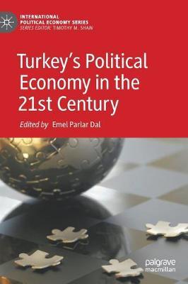 Turkey's Political Economy in the 21st Century - International Political Economy Series (Hardback)