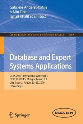 Database and Expert Systems Applications: DEXA 2019 International Workshops BIOKDD, IWCFS, MLKgraphs and TIR, Linz, Austria, August 26-29, 2019, Proceedings - Communications in Computer and Information Science 1062 (Paperback)