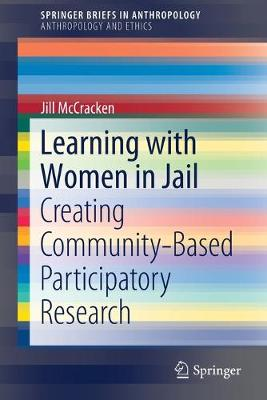 Learning with Women in Jail: Creating Community-Based Participatory Research - SpringerBriefs in Anthropology (Paperback)