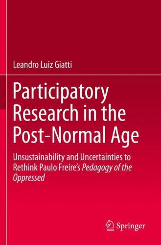 Participatory Research in the Post-Normal Age: Unsustainability and Uncertainties to Rethink Paulo Freire's Pedagogy of the Oppressed (Paperback)