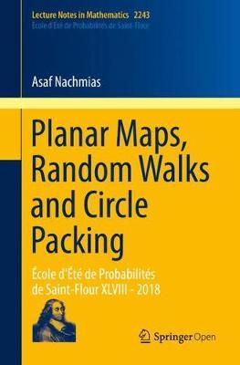 Planar Maps, Random Walks and Circle Packing: Ecole d'Ete de Probabilites de Saint-Flour XLVIII - 2018 - Lecture Notes in Mathematics 2243 (Paperback)