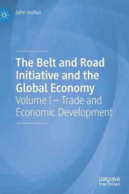 The Belt and Road Initiative and the Global Economy: Volume I - Trade and Economic Development (Hardback)