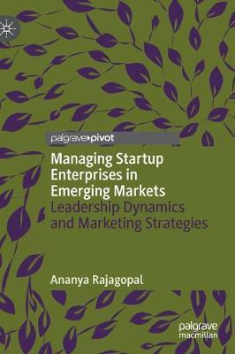 Managing Startup Enterprises in Emerging Markets: Leadership Dynamics and Marketing Strategies (Hardback)