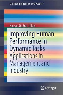 Improving Human Performance in Dynamic Tasks: Applications in Management and Industry - SpringerBriefs in Complexity (Paperback)