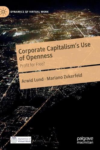 Corporate Capitalism's Use of Openness: Profit for Free? - Dynamics of Virtual Work (Hardback)