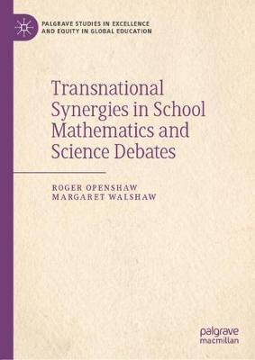 Transnational Synergies in School Mathematics and Science Debates - Palgrave Studies in Excellence and Equity in Global Education (Hardback)