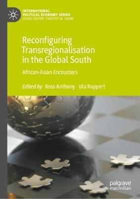Reconfiguring Transregionalisation in the Global South: African-Asian Encounters - International Political Economy Series (Hardback)