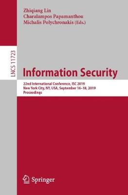Information Security: 22nd International Conference, ISC 2019, New York City, NY, USA, September 16-18, 2019, Proceedings - Security and Cryptology 11723 (Paperback)