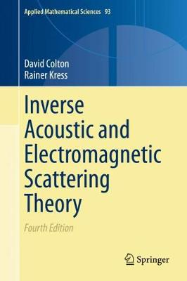 Inverse Acoustic and Electromagnetic Scattering Theory - Applied Mathematical Sciences 93 (Hardback)