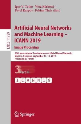 Artificial Neural Networks and Machine Learning - ICANN 2019: Image Processing: 28th International Conference on Artificial Neural Networks, Munich, Germany, September 17-19, 2019, Proceedings, Part III - Lecture Notes in Computer Science 11729 (Paperback)