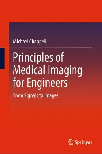 Principles of Medical Imaging for Engineers: From Signals to Images (Hardback)