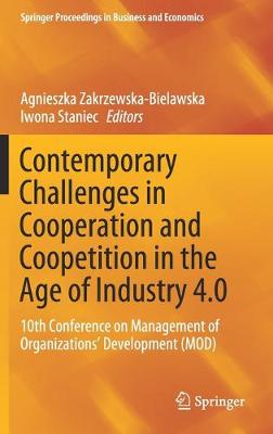 Contemporary Challenges in Cooperation and Coopetition in the Age of Industry 4.0: 10th Conference on Management of Organizations' Development (MOD) - Springer Proceedings in Business and Economics (Hardback)