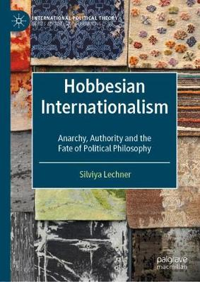 Hobbesian Internationalism: Anarchy, Authority and the Fate of Political Philosophy - International Political Theory (Hardback)
