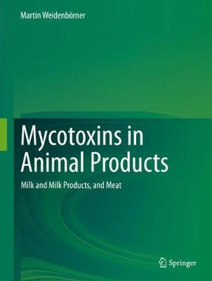 Mycotoxins in Animal Products: Milk and Milk Products, and Meat (Hardback)