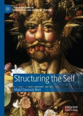 Structuring the Self - New Directions in Philosophy and Cognitive Science (Hardback)