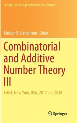 Combinatorial and Additive Number Theory III: CANT, New York, USA, 2017 and 2018 - Springer Proceedings in Mathematics & Statistics 297 (Hardback)