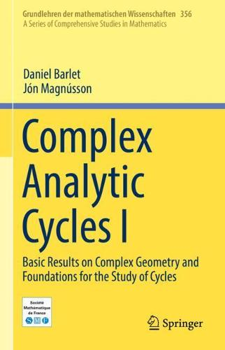 Complex Analytic Cycles I: Basic Results on Complex Geometry and Foundations for the Study of Cycles - Grundlehren Der Mathematischen Wissenschaften 356 (Hardback)