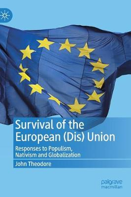 Survival of the European (Dis) Union: Responses to Populism, Nativism and Globalization (Hardback)
