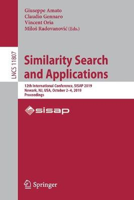 Similarity Search and Applications: 12th International Conference, SISAP 2019, Newark, NJ, USA, October 2-4, 2019, Proceedings - Information Systems and Applications, incl. Internet/Web, and HCI 11807 (Paperback)