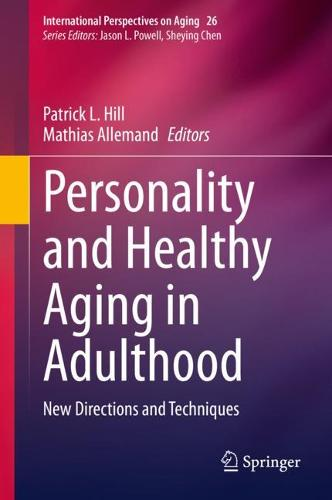 Personality and Healthy Aging in Adulthood: New Directions and Techniques - International Perspectives on Aging 26 (Hardback)