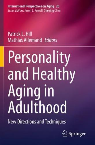 Personality and Healthy Aging in Adulthood: New Directions and Techniques - International Perspectives on Aging 26 (Paperback)