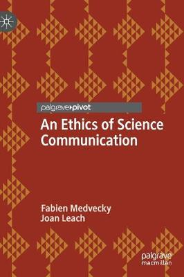 An Ethics of Science Communication (Hardback)