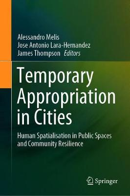 Temporary Appropriation in Cities: Human Spatialisation in Public Spaces and Community Resilience (Hardback)