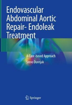 Endovascular Abdominal Aortic Repair- Endoleak Treatment: A Case-based Approach (Hardback)